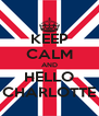 KEEP CALM AND HELLO CHARLOTTE - Personalised Poster A4 size
