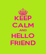 KEEP CALM AND HELLO FRIEND - Personalised Poster A4 size
