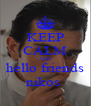 KEEP CALM AND hello friends nikos  - Personalised Poster A4 size