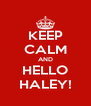 KEEP CALM AND HELLO HALEY! - Personalised Poster A4 size