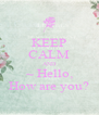 KEEP CALM AND ~ Hello, How are you? - Personalised Poster A4 size