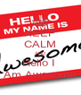 KEEP CALM AND Hello I  Am Awesome - Personalised Poster A4 size