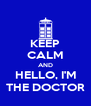 KEEP CALM AND HELLO, I'M THE DOCTOR - Personalised Poster A4 size