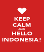 KEEP CALM AND HELLO INDONESIA! - Personalised Poster A4 size