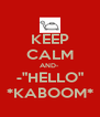 "KEEP CALM AND- -""HELLO"" *KABOOM* - Personalised Poster A4 size"