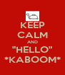 """KEEP CALM AND """"HELLO"""" *KABOOM* - Personalised Poster A4 size"""