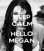 KEEP CALM AND HELLO MEGAN - Personalised Poster A4 size