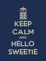 KEEP CALM AND HELLO SWEETIE - Personalised Poster A4 size