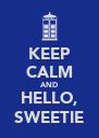 KEEP CALM AND HELLO, SWEETIE - Personalised Poster A4 size