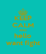 KEEP CALM AND hello want fight - Personalised Poster A4 size
