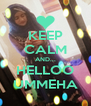 KEEP CALM AND... HELLOO UMMEHA - Personalised Poster A4 size