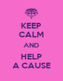 KEEP CALM AND HELP A CAUSE - Personalised Poster A4 size