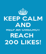 KEEP CALM AND HELP AH OIRSCHOT REACH  200 LIKES! - Personalised Poster A4 size