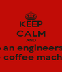 KEEP CALM AND help an engineers fix  the coffee machine - Personalised Poster A4 size