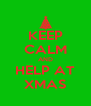 KEEP CALM AND HELP AT XMAS - Personalised Poster A4 size