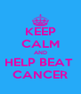 KEEP CALM AND HELP BEAT  CANCER - Personalised Poster A4 size