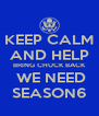 KEEP CALM AND HELP BRING CHUCK BACK  WE NEED SEASON6 - Personalised Poster A4 size