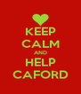 KEEP CALM AND HELP CAFORD - Personalised Poster A4 size
