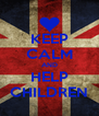 KEEP CALM AND HELP CHILDREN - Personalised Poster A4 size