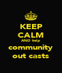 KEEP CALM AND help community out casts - Personalised Poster A4 size