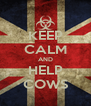 KEEP CALM AND HELP COWS - Personalised Poster A4 size