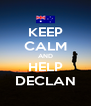 KEEP CALM AND HELP DECLAN - Personalised Poster A4 size