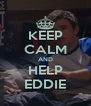 KEEP CALM AND HELP EDDIE - Personalised Poster A4 size