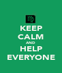 KEEP CALM AND HELP EVERYONE - Personalised Poster A4 size