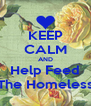 KEEP CALM AND Help Feed The Homeless - Personalised Poster A4 size
