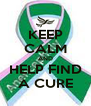KEEP CALM AND HELP FIND A CURE - Personalised Poster A4 size