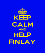 KEEP CALM AND HELP FINLAY - Personalised Poster A4 size