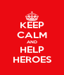 KEEP CALM AND HELP HEROES - Personalised Poster A4 size