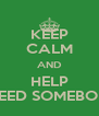 KEEP CALM AND HELP I NEED SOMEBODY - Personalised Poster A4 size