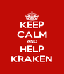 KEEP CALM AND HELP KRAKEN - Personalised Poster A4 size
