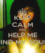 KEEP CALM AND HELP ME FIND MY SOUL - Personalised Poster A4 size