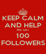 KEEP CALM AND HELP ME GET 100 FOLLOWERS - Personalised Poster A4 size