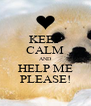 KEEP CALM AND HELP ME PLEASE! - Personalised Poster A4 size