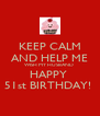KEEP CALM AND HELP ME WISH MY HUSBAND  HAPPY  51st BIRTHDAY!  - Personalised Poster A4 size