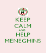 KEEP CALM AND  HELP MENEGHINS - Personalised Poster A4 size