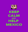 KEEP CALM AND HELP  MEXICO - Personalised Poster A4 size