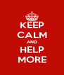 KEEP CALM AND HELP MORE - Personalised Poster A4 size