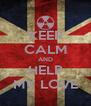 KEEP CALM AND HELP MY LOVE - Personalised Poster A4 size