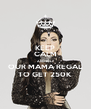 KEEP CALM AND HELP OUR MAMA REGAL TO GET 250K - Personalised Poster A4 size