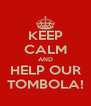 KEEP CALM AND HELP OUR TOMBOLA! - Personalised Poster A4 size
