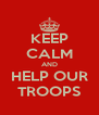 KEEP CALM AND HELP OUR TROOPS - Personalised Poster A4 size