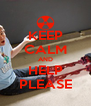 KEEP CALM AND HELP PLEASE - Personalised Poster A4 size