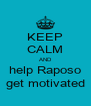 KEEP CALM AND help Raposo get motivated - Personalised Poster A4 size
