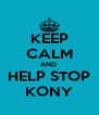 KEEP CALM AND  HELP STOP KONY - Personalised Poster A4 size