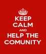 KEEP CALM AND HELP THE COMUNITY - Personalised Poster A4 size
