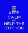 KEEP CALM AND HELP THE DOCTOR - Personalised Poster A4 size